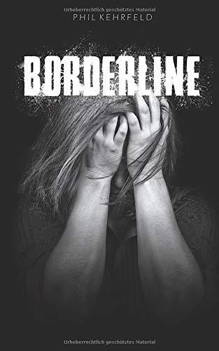 Borderline: Besser verstehen und helfen können! Für Angehörige, Freunde und Betroffene.