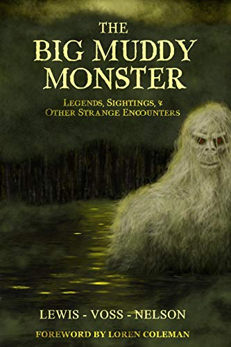 The Big Muddy Monster: Legends, Sightings and Other Strange Encounters