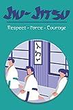 Jiu-Jitsu Respect Force Courage: Journal d'entraînement | carnet à remplir 15,2 cm x 22,8 cm | 100 pages | Parfait pour prendre des notes après ses ... | idée cadeau pour passionnés d'art martial