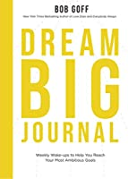 Dream Big Journal: Weekly Wakeups to Help You Reach Your Most Ambitious Goals