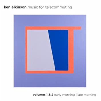 Music for Telecommuting, Vol. 1 & 2: Early Morning / Late Morning