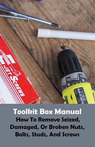Toolkit Box Manual: How To Remove Seized, Damaged, Or Broken Nuts, Bolts, Studs, And Screws: Nut And Bolt Spinning Together (English Edition)