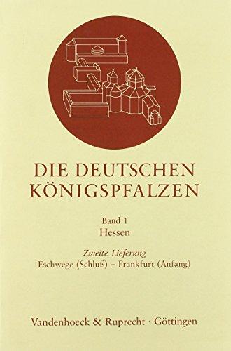 Die deutschen Königspfalzen Bd 1: Die deutschen Königspfalzen Bd 1. Lfg 2. Eschwege (Schluss) - Frankfurt (Anfang): Lfg 2: Hessen: Eschwege (Schluß) – ... im deutschen Reich des Mittelalters, Band 1)