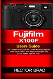 Fujifilm X100F Users Guide: The Complete User Guide for Quic
