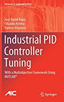 Industrial PID Controller Tuning: With a Multiobjective Framework Using MATLAB® (Advances in Industrial Control)