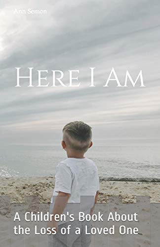 Here I Am: A Children's Book About the Loss of a Loved One