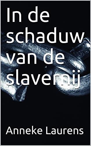 In de schaduw van de slavernij (Dutch Edition)