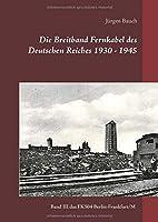 Die Breitband Fernkabel des Deutschen Reiches 1930 - 1945: Band III Das Breitband Fernkabel FK504 (Berlin-Frankfurt/Main)