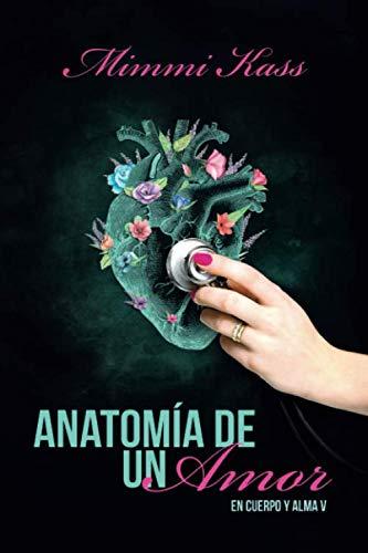 Anatomía de un amor: Novela romántica y ficción médica. Premio Literario Amazon 2020. (En cuerpo y alma)