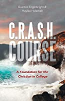 C.r.a.s.h. Course: A Foundation for the Christian in College