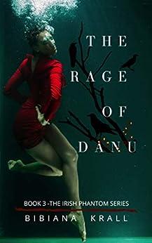 The Rage of Danu (The Irish Phantom Series Book 3) by [Bibiana Krall]