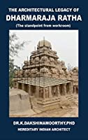 The Architectural Legacy of Dharmaraja Ratha: The Stand Point from Work Room