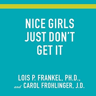 Nice Girls Just Don't Get It     99 Ways to Win the Respect You Deserve, the Success You've Earned, and the Life You Want              By:                                                                                                                                 Lois P. Frankel,                                                                                        Carol Frohlinger                               Narrated by:                                                                                                                                 Marguerite Gavin                      Length: 8 hrs and 31 mins     69 ratings     Overall 3.9