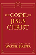 The Gospel of Jesus Christ (Collected Works of Walter Kasper Book 5)