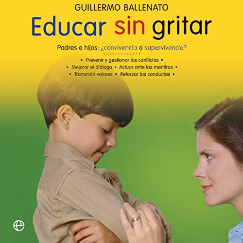 Educar sin gritar [Educate Without Shouting] (Narración en Castellano) audiobook cover art
