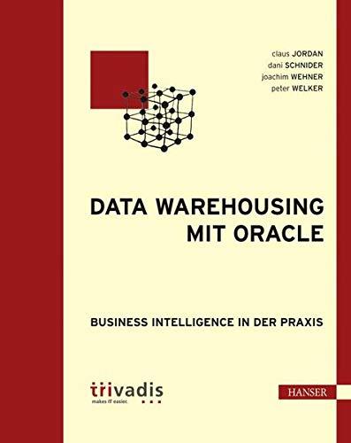 Data Warehousing mit Oracle: Business Intelligence in der Praxis