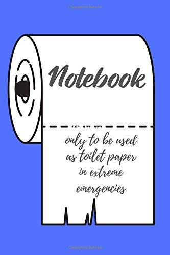 Notebook - Only to be used as toilet paper in extreme emergencies: Funny Journal Gag Gift Idea for (funny office gifts)