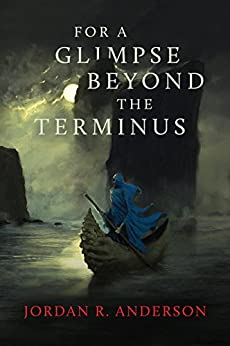For A Glimpse Beyond the Terminus by [Jordan R. Anderson]