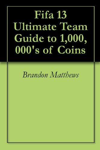 Fifa 13 Ultimate Team Guide to 1,000,000's of Coins (English Edition)