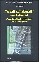 Travail collaboratif sur Internet : Concepts, méthodes et pratiques des plateaux projet by Serge-K Levan;Jean-Pierre Vickoff(2004-03-11)