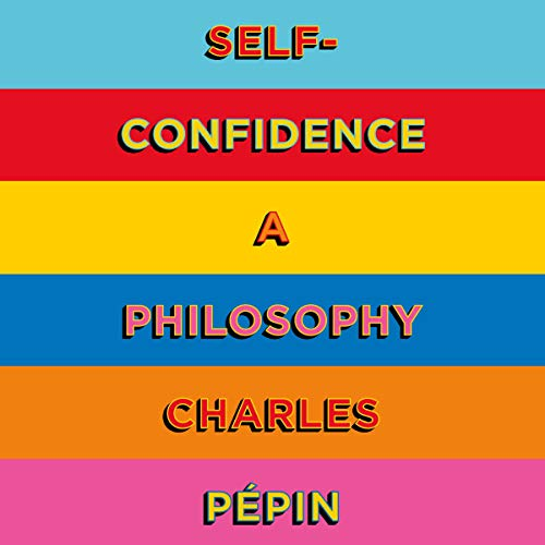 Self-Confidence: A Philosophy audiobook cover art