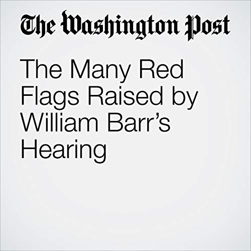 The Many Red Flags Raised by William Barr's Hearing audiobook cover art