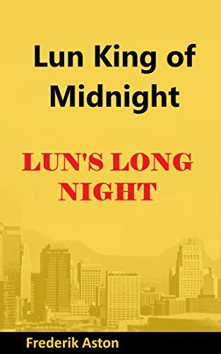 LIN\'S LONG NIGHT: LUN KING OF MIDNIGHT (English Edition)