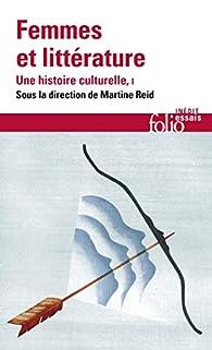 Femmes et littérature, tome 1 : Moyen-Âge-XVIIIème par Martine Reid