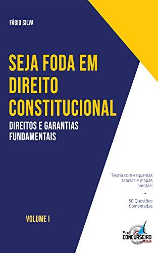 SEJA FODA EM DIREITO CONSTITUCIONAL: Aprenda de forma simples e direta tudo sobre Direitos e Garantias Fundamentais