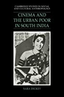 Cinema & Urban Poor in South India (Cambridge Studies in Social and Cultural Anthropology, Series Number 92)