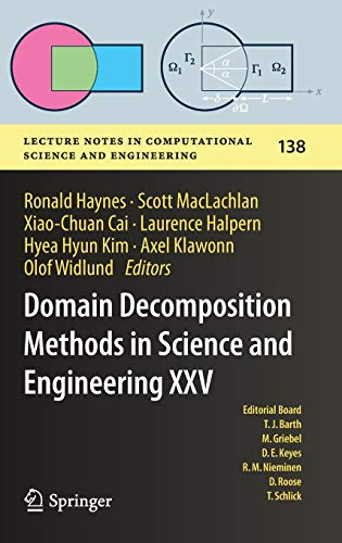 Compare Textbook Prices for Domain Decomposition Methods in Science and Engineering XXV Lecture Notes in Computational Science and Engineering, 138 1st ed. 2020 Edition ISBN 9783030567491 by Haynes, Ronald,MacLachlan, Scott,Cai, Xiao-Chuan,Halpern, Laurence,Kim, Hyea Hyun,Klawonn, Axel,Widlund, Olof