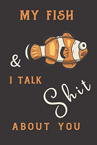 My fish & i talk shit about you: fish gifts for men,women,and kids:cute & elegant orange blank Lined notebook/Journal.
