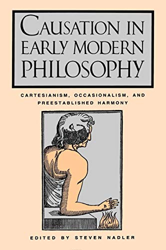Causation in Early Modern Philosophy: Cartesianism, Occasionalism, and Preestablished Harmony