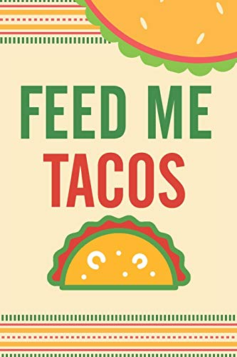 Feed Me Tacos: Funny Blank Recipes Food Journal Keepsake Cookbook Meal Prep Organizer Ingredients Planner Menu List Create Your Own Taco Tuesday ... Gift Grill Cinco De Mayo Party Food Truck
