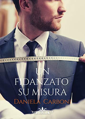 Un fidanzato su misura: (Collana Literary Romance) di [Daniela Carboni]