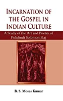 Incarnation of the Gospel in Indian Culture:: A Study of the Art and Poetry of Pulidindi Solomon Raj