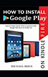 HOW TO INSTALL GOOGLE PLAY ON KINDLE FIRE: Easy To Follow Tips & Tricks on How to Install Google Play Store On Kindle Fire