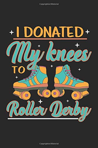 I donated My Knees to Roller Derby: Roller Derby Girl Skater Knee Bruises Notebook 6x9 Inches 120 dotted pages for notes, drawings, formulas | Organizer writing book planner diary