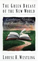 The Green Breast of the New World: Landscape, Gender, and American Fiction