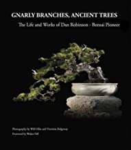 Gnarly Branches, Ancient Trees: The Life and Works of Dan Robinson - Bonsai Pioneer