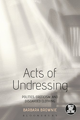 Compare Textbook Prices for Acts of Undressing: Politics, Eroticism, and Discarded Clothing Dress, Body, Culture  ISBN 9781472596185 by Brownie, Barbara,Eicher, Joanne B.