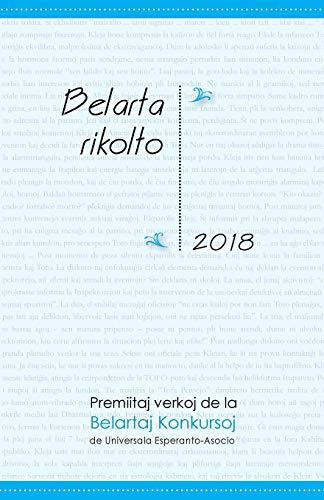 Belarta Rikolto 2018: Premiitaj Verkoj de la Belartaj Konkursoj de Universala Esperanto-Asocio (Esperanto Edition) (Paperback)