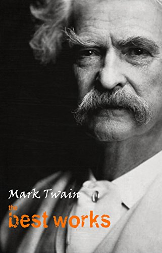 Mark Twain: The Best Works (English Edition)