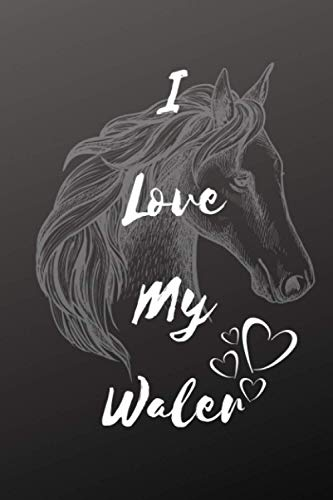 I Love My Waler Horse Notebook For Horse Lovers: Composition Notebook 6x9' Blank Lined Journal