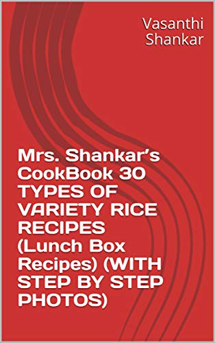 Mrs. Shankar's CookBook 30 TYPES OF VARIETY RICE RECIPES (Lunch Box Recipes)  (WITH STEP BY STEP  PHOTOS) (English Edition)