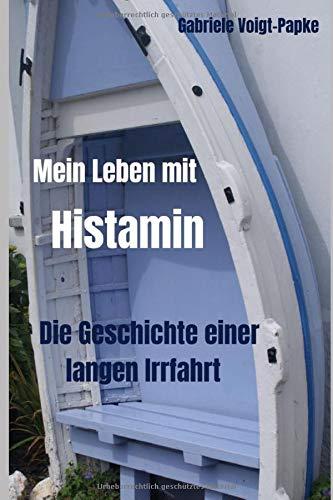Mein Leben mit Histamin: Die Geschichte einer langen Irrfahrt