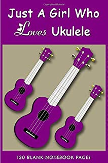 Just A Girl Who Loves Ukulele Notebook: Composition Writing Notebook Journal   Ukulele Journal   Music Writing notebook to...