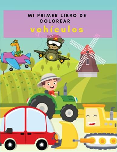 Mi primer libro de colorear vehículos: Coches, camiones, trenes, aviones, barcos y otros vehículos de transporte harán las delicias de los niños de 4 a 8 años en este libro de colorear antiestrés