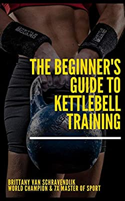 The Beginner's Guide to Kettlebell Training: Lifting for Women, Core Strength, Bodybuilding, At Home Workout, Weight Loss by