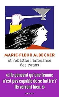 Et j'abattrai l'arrogance des tyrans par Marie-Fleur Albecker